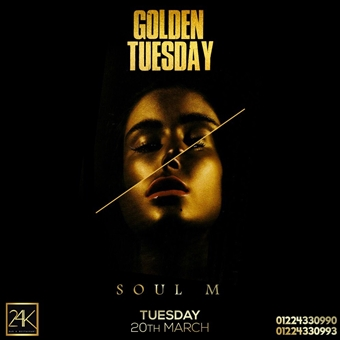 Golden Tuesday Featuring DJ Soul M  @ 24K