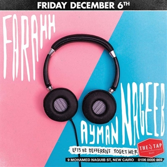 FARAhH + AYMAN NAGEEB @ THE TAP EAST